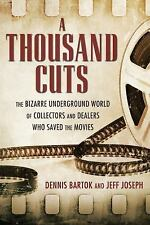 A Thousand Cuts : The Bizarre Underground World of Collectors and Dealers Who...