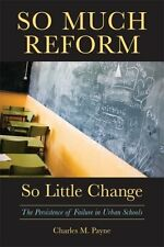 So Much Reform, So Little Change: The Persistence of Failure in Urban Schools b