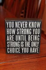 """Primitives by Kathy Wooden Box Sign """"You Never Know How Strong You Are....."""""""