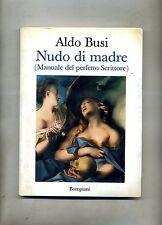 Aldo Busi # NUDO DI MADRE - MANUALE DEL PERFETTO SCRITTORE # Bompiani 1997 1A ED