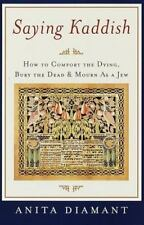 Saying Kaddish : How to Comfort the Dying, Bury the Dead, and Mourn as a Jew...