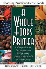 A Whole Foods Primer : A Comprehensive, Instructive, and Enlightening Guide...