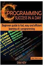 C Programming Success in a Day : Beginners' Guide to Fast, Easy and Efficient...