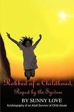 Robbed of a Childhood, Raped by the System: Autobiography of an Adult Survivor