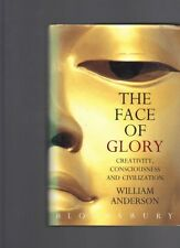 The Face of Glory: Creativity, Consciousness and Civilisation, William Anderson