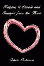 Keeping It Simple and Straight from the Heart by Blake Robinson (2008,...