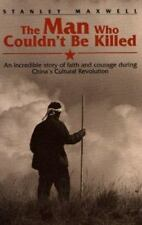 The Man Who Couldn'T Be Killed : An Incredible Story of Faith and Courage During