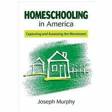 Homeschooling in America : Capturing and Assessing the Movement by Joseph Murphy