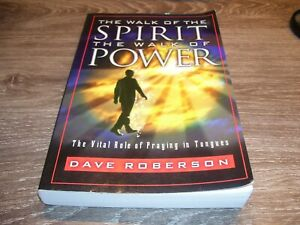 The walk of the Spirit the walk of Power - Dave Roberson * BOOK 1999 *