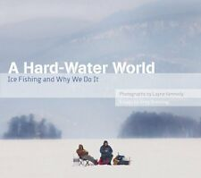 A Hard-Water World: Ice Fishing and Why We Do It by Greg Breining