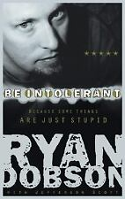Be Intolerant : Because Some Things Are Just Stupid - Ryan Dobson (Paperback)