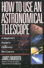 How to Use an Astronomical Telescope : A Beginner's Guide to Observing the...