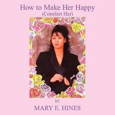 How to Make Her Happy by Mary E. Hines (2005, Paperback)