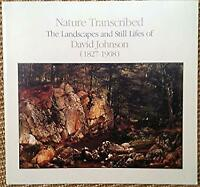Nature Transcribed : The Landscapes and Still Lifes of David Johnson, 1827-1908
