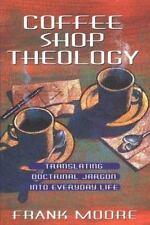 Coffee Shop Theology: Translating Doctrinal Jargon Into Everyday Life, Frank Moo