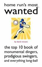 Home Run's Most Wanted: The Top 10 Book of Monumental Dingers, Prodigious...