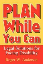 Plan While You Can: Legal Solutions for Facing Disability by Roger W Andersen...