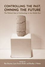 Controlling the Past, Owning the Future: The Political Uses of Archaeology in th