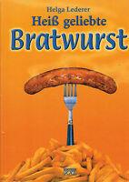 Lederer, Heiß geliebte Bratwurst, Rezepte f. Bratwürste Wurst-Kochbuch, XXL 2000