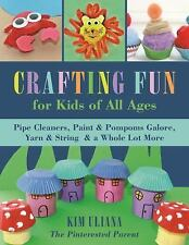 Crafting Fun for Kids of All Ages : Pipe Cleaners, Paint and Pom-Poms Galore,...
