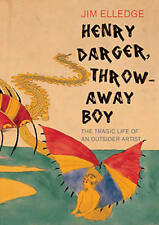 HENRY DARGER, THROWAWAY BOY: THE TRAGIC  LIFE OF AN OUTSIDER ARTIST., Elledge, J