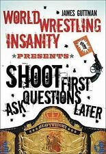 World Wrestling Insanity Presents Shoot First... Ask Questions Later-ExLibrary