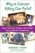 Why Is Cancer Killing Our Pets?: How You Can Protect and Treat Your Animal Compa