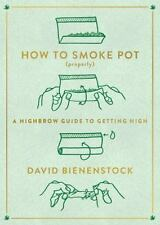 How to Smoke Pot (Properly) : A Highbrow Guide to Getting High