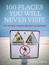 100 Places You Will Never Visit: The World's Most Secret Locations, Smith, Danie