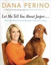 Let Me Tell You about Jasper ... : How My Best Friend Became America's Dog by D…