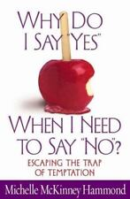 "Why Do I Say ""Yes"" When I Need to Say ""No""? : Escaping the Trap of Temptation"