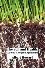 The Soil and Health : A Study of Organic Agriculture by Albert Howard (2011,...