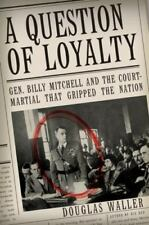 A Question of Loyalty: Gen. Billy Mitchell & the Court-Martial by Douglas Waller