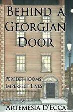 BEHIND A GEORGIAN DOOR: Perfect Rooms, Imperfect Lives, D'Ecca, Artemesia, New