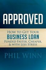 Approved: How to Get Your Business Loan Funded Faster, Cheaper & With -ExLibrary