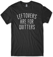 Leftovers Are For Quitters Funny Mens Unisex T-Shirt