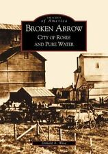 Broken Arrow: City of Roses and Pure Water Oklahoma History by Donald A. Wise PB