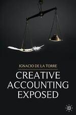 Creative Accounting Exposed by Ignacio de la Torre and Ignacio De La Torre...