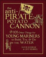 The Anti-Pirate Potato Cannon: And 101 Other Things for Young Mariners to Build,