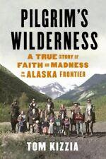 Pilgrims Wilderness: A True Story of Faith and Ma