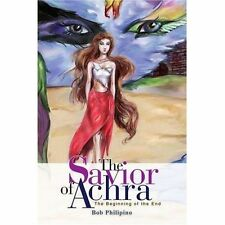 The Savior of Achra: The Beginning of the End, Bob Philipino, Very Good Book