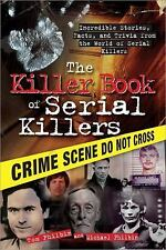 Killer Book of Serial Killers : Incredible Stories, Facts and Trivia from the...