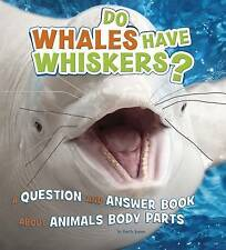 Do Whales Have Whiskers?: A Question and Answer Book About Animal Body Parts (A+