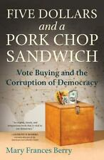 Five Dollars and a Pork Chop Sandwich: Vote Buying and the Corruption of Democra