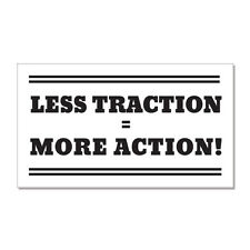 "Less Traction = More Action car bumper sticker decal 6"" x 3"""