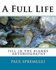 NEW A Full Life: A Do It Yourself  Autobiography by Paul Spremulli