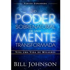 LIVRO - O PODER SOBRENATURAL DE UMA MENTE TRANSFORMADA - BILL JOHNSON -PORTUGUES