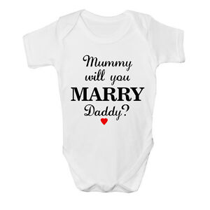 Mummy Will You Marry My Daddy? Bodysuit Vest Baby Grow Unisex Choose Colour