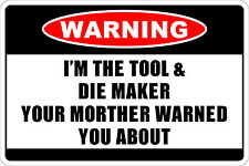 """Metal Sign Warning I'm The Tool & Die Maker 8"""" x 12"""" Aluminum NS 214"""