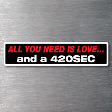 All you need is a 420SEC  sticker 10 yr water & fade proof vinyl mercedes